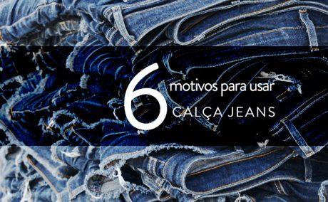 Lista: 6 motivos para usar calça jeans!